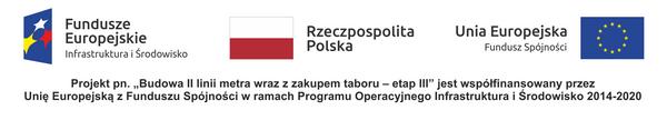 stopka unijna projektu budowy II linii metra - III etap. Projekt jest finansowany przez Unię Europejską z Funduszu Spójności w ramach Pogramu Operacyjnego Infrastruktura i Środowisko 2014-2020