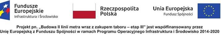 """pasek unijny - Projekt pn. """"Budowa II linii metra wraz z zakupem taboru - etap III' jest współfinansowany przez Unię Europejską z Funduszu Spójności w ramach Programu Operacyjnego Infrastruktura i Środowisko 2014-2020"""