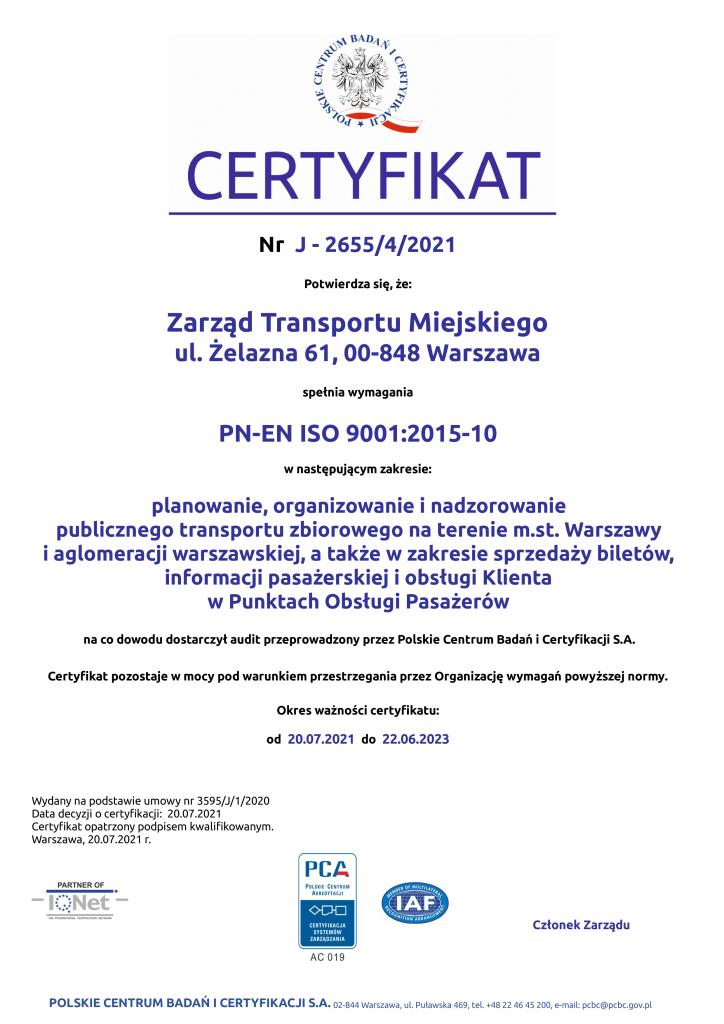 Certyfikat nr J-2655/4/2021 potwierdzający spełnienie przez Zarząd Transportu Miejskiego wymagań normy PN-EN ISO 9001:2015-10. Okres ważności certyfikatu: 20.07.2021 - 22.06.2023